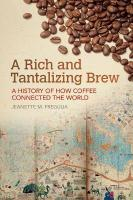 Rich and Tantalizing Brew: A History of How Coffee Connected the World
