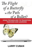 Flight of the Butterfly or the Path of the Bullet?: Using Technology to Transform Teaching and Learning