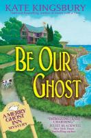 Be Our Ghost: A Merry Ghost Inn Mystery