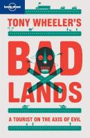 Tony Wheeler's Bad Lands: A Tourist on the Axis of Evil 2nd New edition