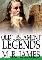 Old Testament Legends: Being Stories out of Some of the Less-Known Apocryphal Books of the Old Testament