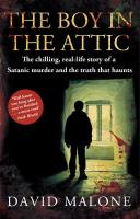 Boy in the Attic: The Chilling, Real-Life Story of a Satanic Murder and the Truth that Haunts