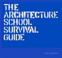 Architecture School Survival Guide