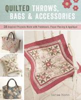 Quilted Throws, Bags & Accessories: 28 Inspired Projects Made with Patchwork, Paper Piecing & Applique