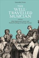 Well-Travelled Musician: John Sigismond Cousser and Musical Exchange in Baroque Europe