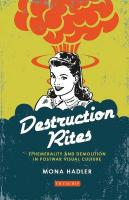 Destruction Rites: Ephemerality and Demolition in Postwar Visual Culture