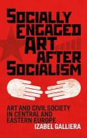 Socially Engaged Art after Socialism: Art and Civil Society in Central and Eastern Europe