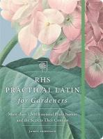 RHS Practical Latin for Gardeners: More than 1,500 Essential Plant Names and the Secrets They Contain
