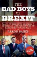 Bad Boys of Brexit: Tales of Mischief, Mayhem & Guerrilla Warfare in the EU Referendum Campaign