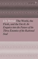 World, the Flesh and the Devil: An Enquiry into the Future of the Three Enemies of the Rational Soul