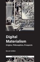 Digital Materialism: Origins, Philosophies, Prospects