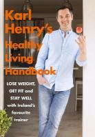 Karl Henry's Healthy Living Handbook: Ireland s favourite trainer helps you to lose weight, get fit and stay well