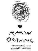 Raw Drawing: spontaneous and carefree drawing