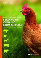 Practical Guide to the Feeding of Organic Farm Animals: Pigs, Poultry, Cattle, Sheep and Goats