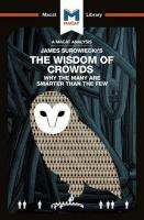 James Surowiecki's The Wisdom of Crowds: Why the Many are Smarter than the Few and How Collective Wisdom Shapes   Business, Economics, Societies, and Nations