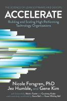Accelerate: The Science of Lean Software and DevOps: Building and Scaling High Performing Technology Organizations