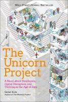 Unicorn Project: A Novel about Developers, Digital Disruption, and Thriving in the Age of Data