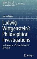 Ludwig Wittgenstein's Philosophical Investigations: An Attempt at a Critical Rationalist Appraisal 1st ed. 2018