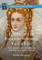 Elizabeth I of England through Valois Eyes: Power, Representation, and Diplomacy in the Reign of the Queen, 1558-1588 1st ed. 2019
