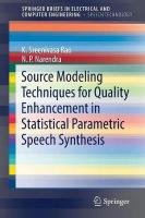 Source Modeling Techniques for Quality Enhancement in Statistical Parametric   Speech Synthesis 1st ed. 2019