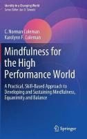 Mindfulness for the High Performance World: A Practical, Skill-Based Approach to Developing and Sustaining Mindfulness,   Equanimity and Balance 1st ed. 2019