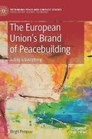 European Union's Brand of Peacebuilding: Acting is Everything 1st ed. 2020