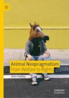 Animal Neopragmatism: From Welfare to Rights 1st ed. 2019