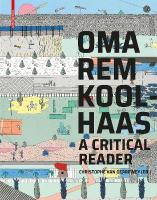 OMA/Rem Koolhaas: A Critical Reader from 'Delirious New York' to 'S,M,L,XL'
