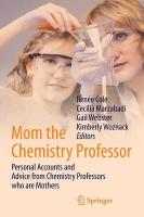 Mom the Chemistry Professor: Personal Accounts and Advice from Chemistry Professors who are Mothers 2014 ed.