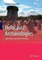 Holocaust Archaeologies: Approaches and Future Directions Softcover reprint of the original 1st ed. 2015