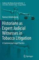 Historians as Expert Judicial Witnesses in Tobacco Litigation: A Controversial Legal Practice Softcover reprint of the original 1st ed. 2015