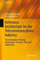 Reference Architecture for the Telecommunications Industry: Transformation of Strategy, Organization, Processes, Data, and Applications 2017 1st ed. 2017