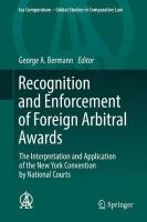 Recognition and Enforcement of Foreign Arbitral Awards: The Interpretation and Application of the New York Convention by National   Courts 2017 1st ed. 2017