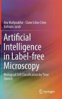 Artificial Intelligence in Label-free Microscopy: Biological Cell Classification by Time Stretch 1st ed. 2017
