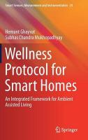 Wellness Protocol for Smart Homes: An Integrated Framework for Ambient Assisted Living 2017 1st ed. 2017