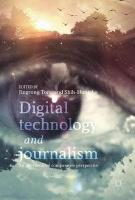 Digital Technology and Journalism: An International Comparative Perspective 1st ed. 2017