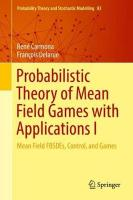 Probabilistic Theory of Mean Field Games with Applications I: Mean Field FBSDEs, Control, and Games 1st ed. 2018