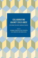 Collaborating Against Child Abuse: Exploring the Nordic Barnahus Model 2017 1st ed. 2017
