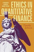 Ethics in Quantitative Finance: A Pragmatic Financial Market Theory 1st ed. 2017