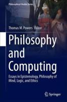Philosophy and Computing: Essays in Epistemology, Philosophy of Mind, Logic, and Ethics 2017 1st ed. 2017