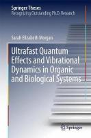 Ultrafast Quantum Effects and Vibrational Dynamics in Organic and Biological   Systems 1st ed. 2017