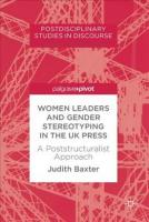 Women Leaders and Gender Stereotyping in the UK Press: A Poststructuralist Approach 1st ed. 2018