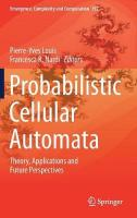 Probabilistic Cellular Automata: Theory, Applications and Future Perspectives 1st ed. 2018