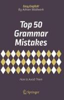 Top 50 Grammar Mistakes: How to Avoid Them 1st ed. 2018