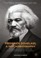 Frederick Douglass, a Psychobiography: Rethinking Subjectivity in the Western Experiment of Democracy 1st ed. 2018
