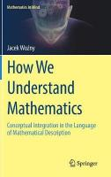 How We Understand Mathematics: Conceptual Integration in the Language of Mathematical Description 1st ed. 2018