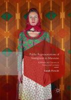 Public Representations of Immigrants in Museums: Exhibition and Exposure in France and Germany Softcover reprint of the original 1st ed. 2018