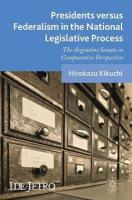 Presidents versus Federalism in the National Legislative Process: The Argentine Senate in Comparative Perspective 1st ed. 2018