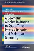 Geometric Algebra Invitation to Space-Time Physics, Robotics and Molecular   Geometry 1st ed. 2018