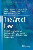 Art of Law: Artistic Representations and Iconography of Law and Justice in Context, from   the Middle Ages to the First World War 1st ed. 2018